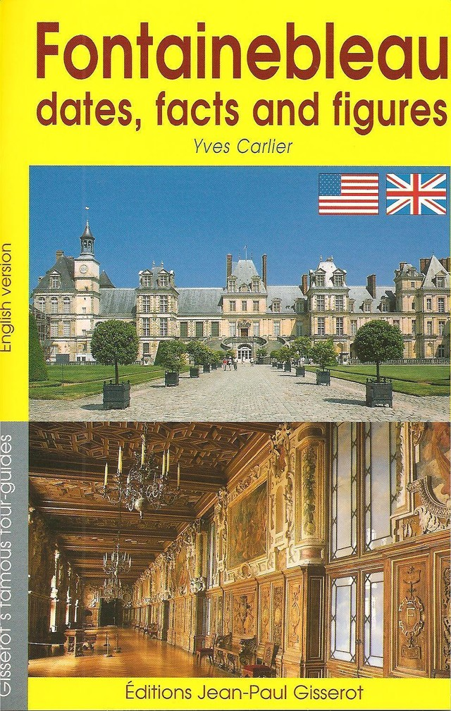 Fontainebleau dates, facts and figures (ENGLISH VERSION) - Yves Carlier - GISSEROT