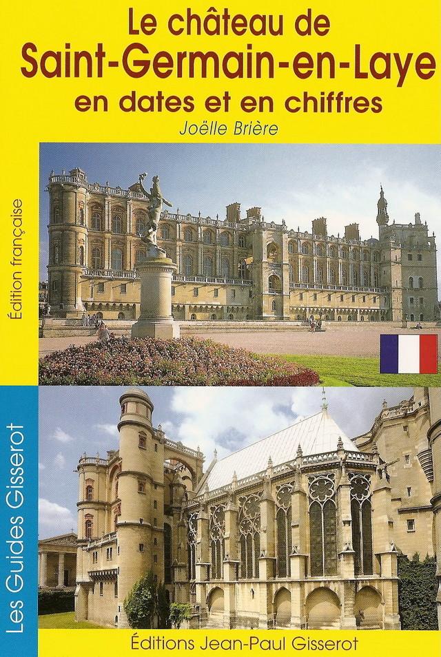 Le château de Saint-Germain-en-Laye en dates et en chiffres - Joëlle Brière - GISSEROT